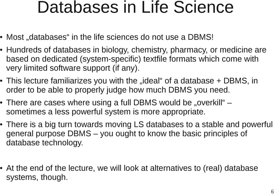 This lecture familiarizes you with the ideal of a database + DBMS, in order to be able to properly judge how much DBMS you need.