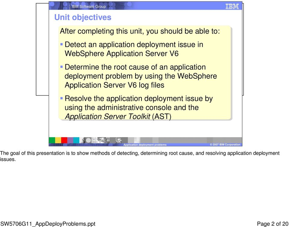 application deployment issue by using the administrative console and the Application Server Toolkit (AST) The goal of this presentation
