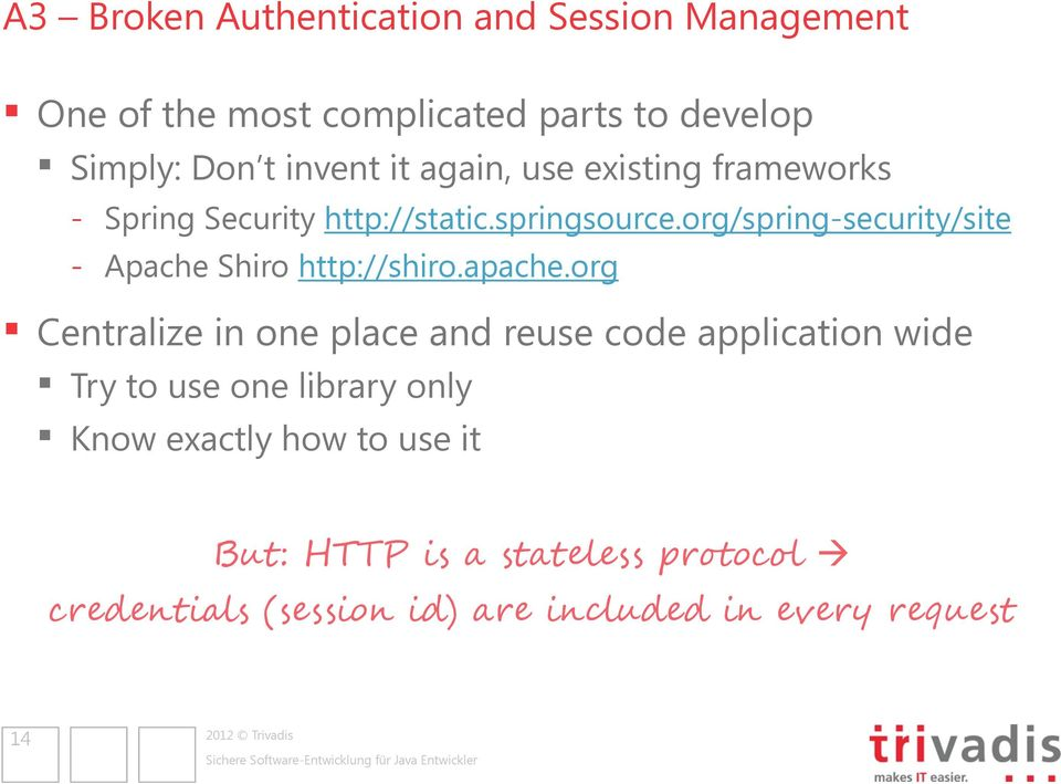 org/spring-security/site - Apache Shiro http://shiro.apache.