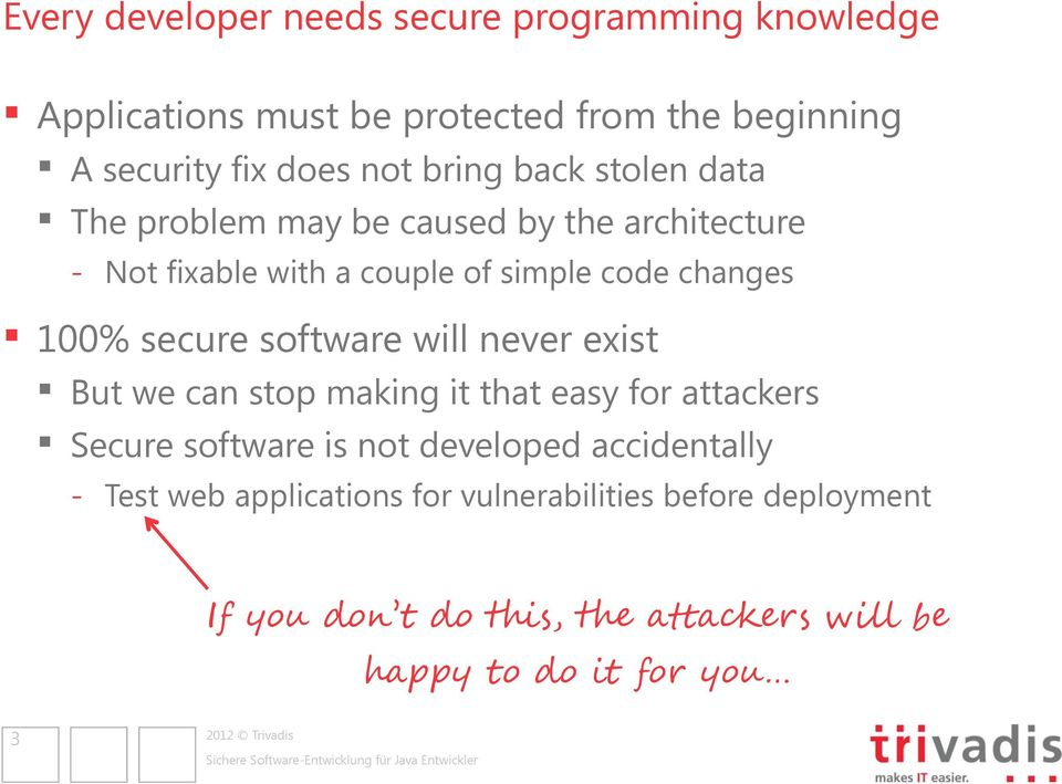 secure software will never exist But we can stop making it that easy for attackers Secure software is not developed