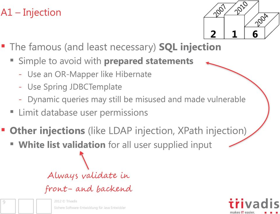 misused and made vulnerable Limit database user permissions Other injections (like LDAP injection, XPath