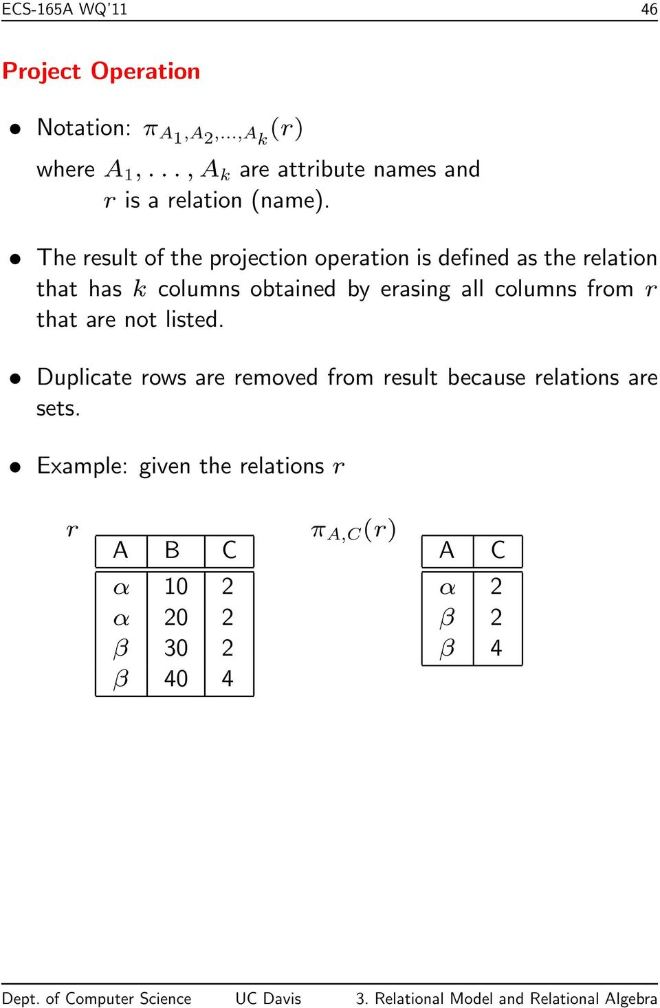 The result of the projection operation is defined as the relation that has k columns obtained by erasing all