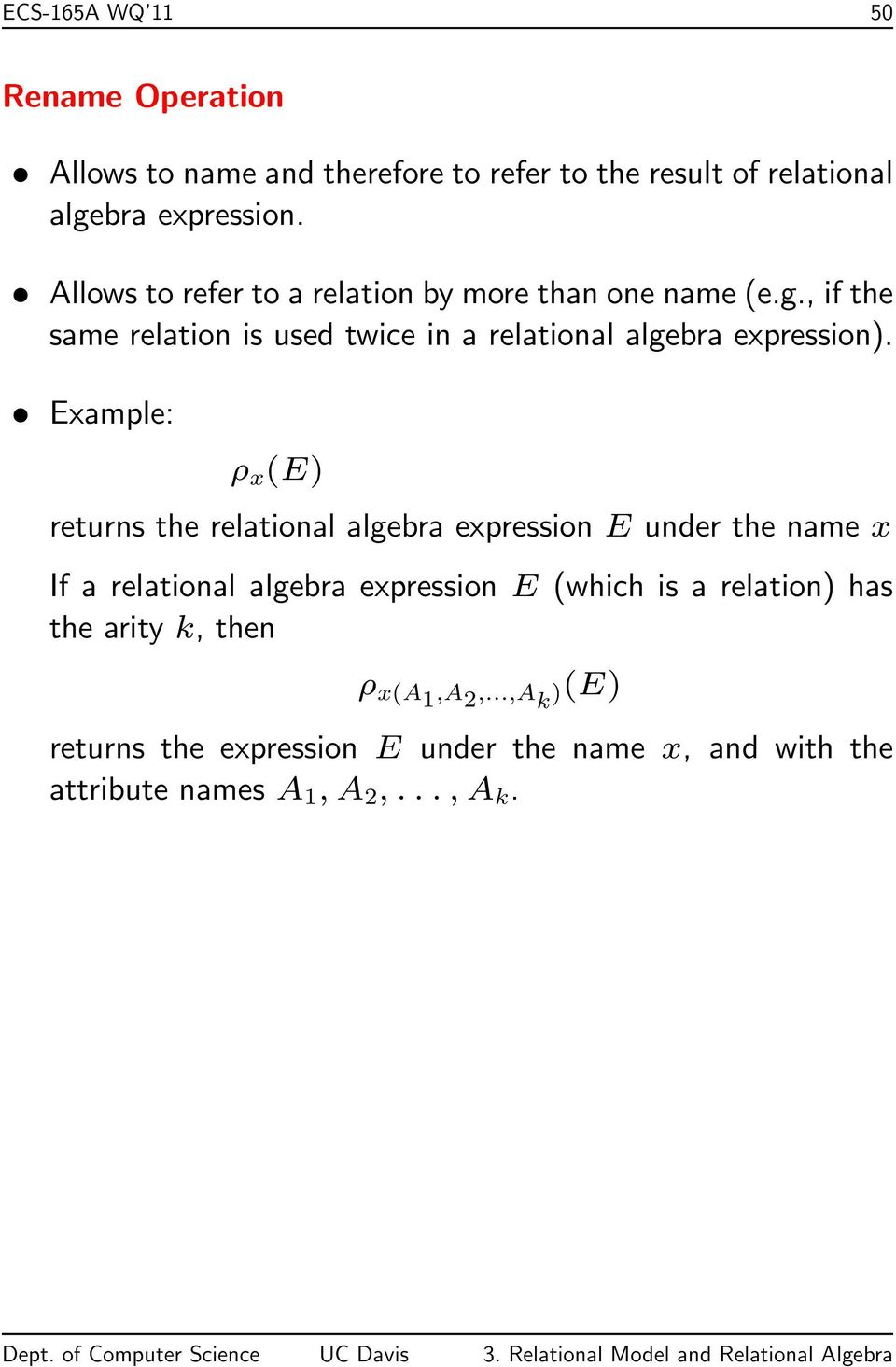 Example: ρ x (E) returns the relational algebra expression E under the name x If a relational algebra expression E (which is a