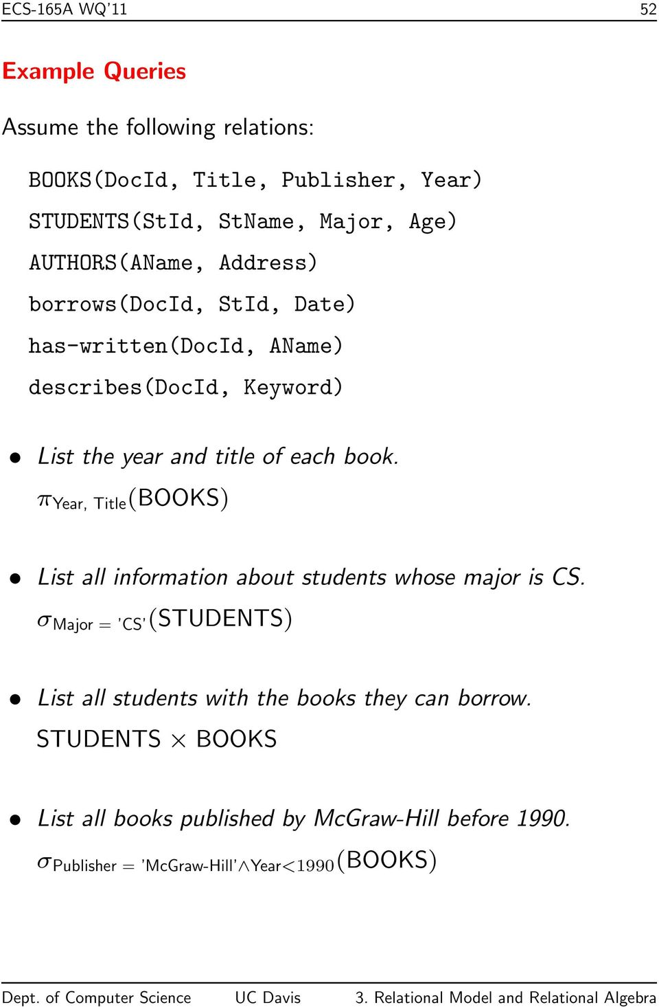 each book. π Year, Title (BOOKS) List all information about students whose major is CS.