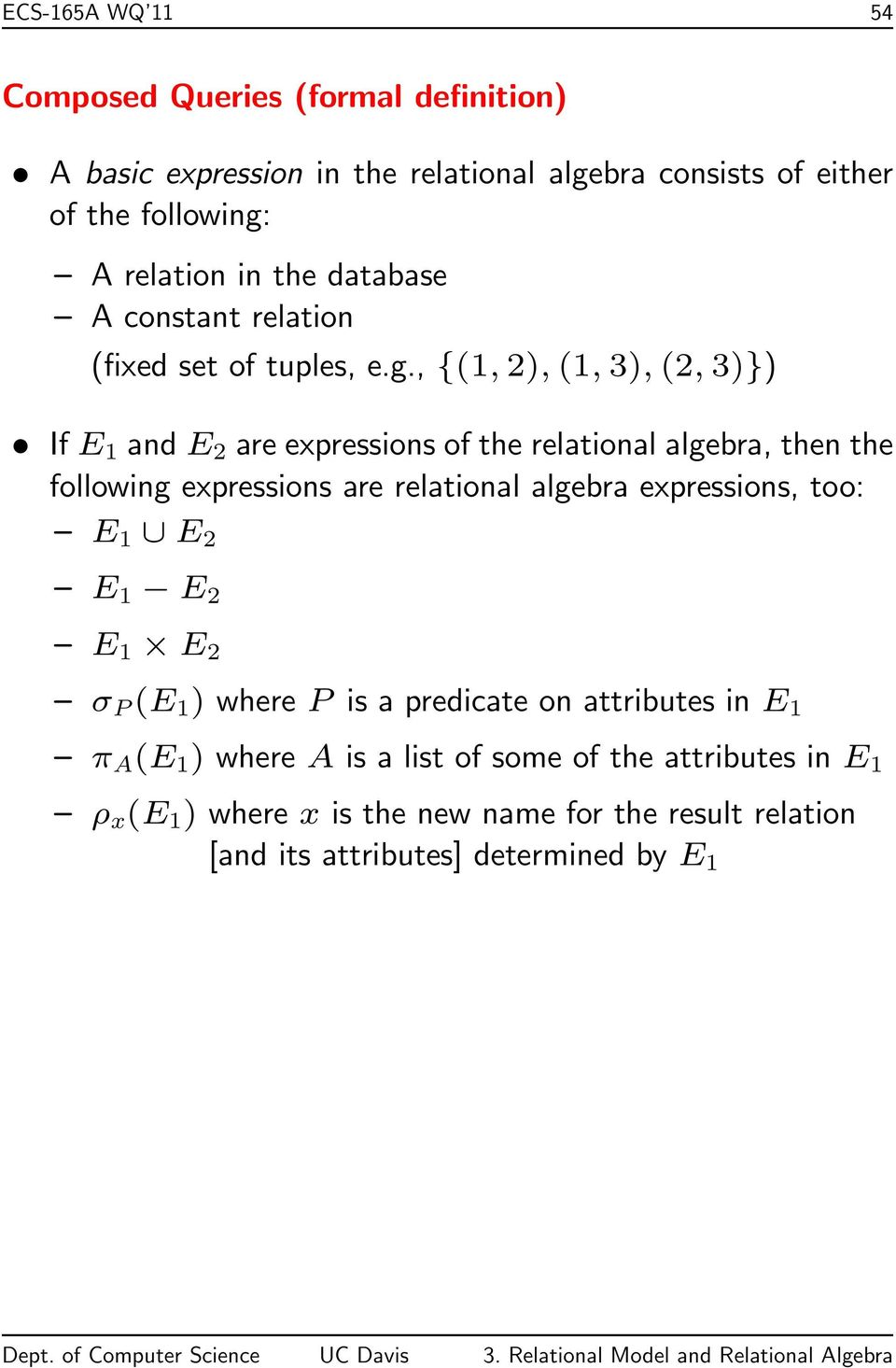 , {(1, 2), (1, 3), (2, 3)}) If E 1 and E 2 are expressions of the relational algebra, then the following expressions are relational algebra