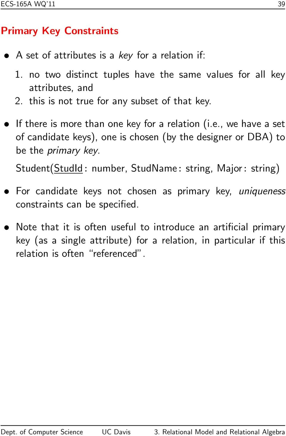 Student(StudId : number, StudName : string, Major : string) For candidate keys not chosen as primary key, uniqueness constraints can be specified.