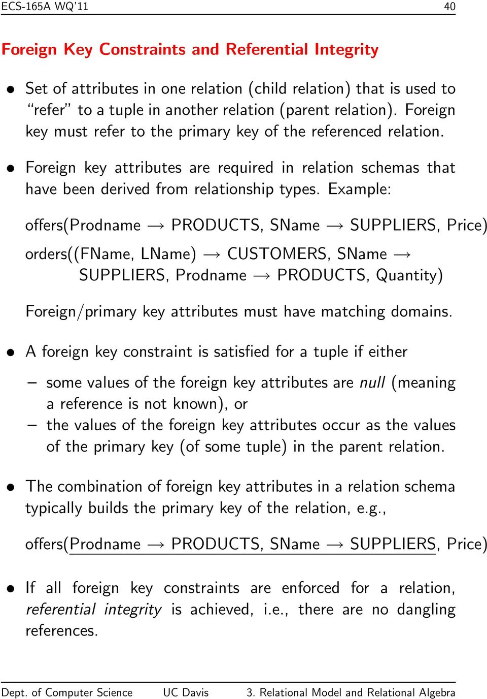 Example: offers(prodname PRODUCTS, SName SUPPLIERS, Price) orders((fname, LName) CUSTOMERS, SName SUPPLIERS, Prodname PRODUCTS, Quantity) Foreign/primary key attributes must have matching domains.