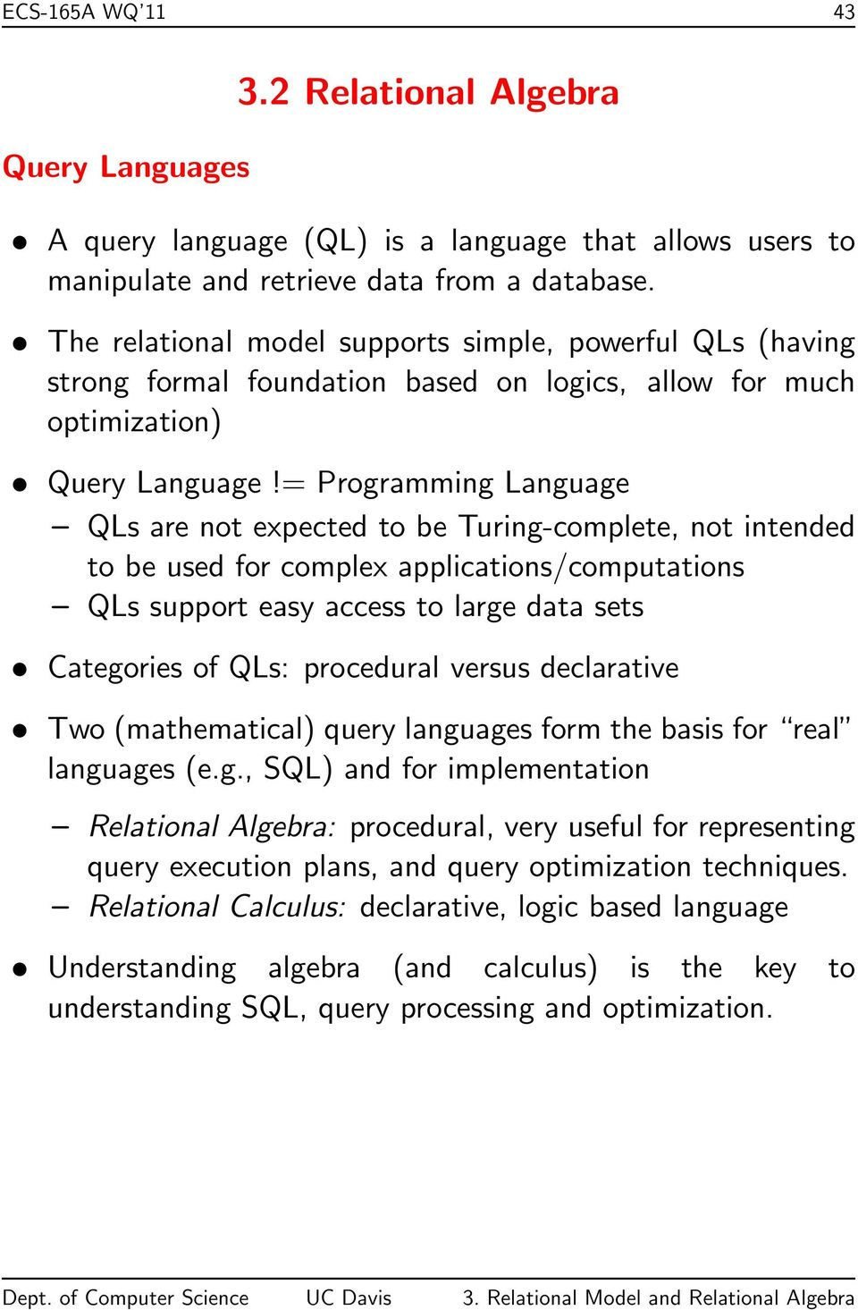 = Programming Language QLs are not expected to be Turing-complete, not intended to be used for complex applications/computations QLs support easy access to large data sets Categories of QLs:
