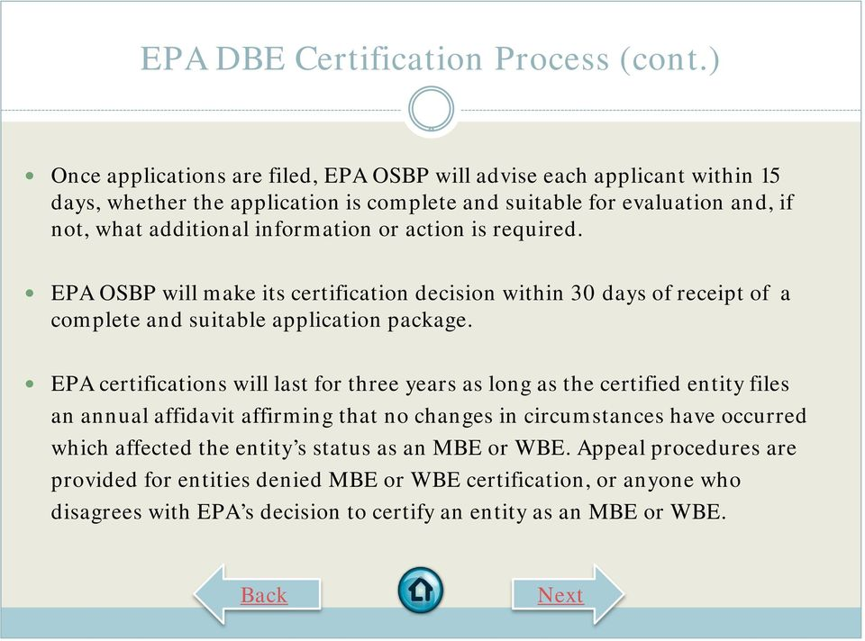 information or action is required. EPA OSBP will make its certification decision within 30 days of receipt of a complete and suitable application package.