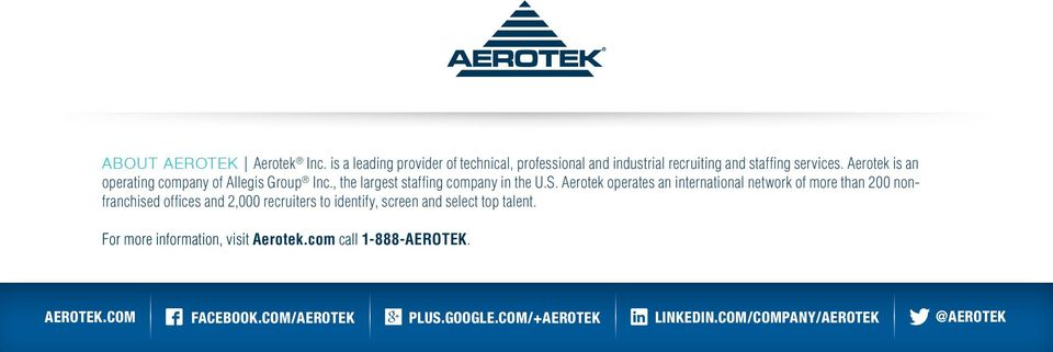 Aerotek operates an international network of more than 200 nonfranchised offices and 2,000 recruiters to identify, screen and
