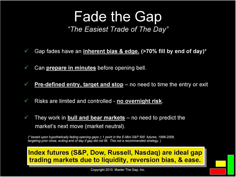 They work in bull and bear markets no need to predict the market s next move (market neutral).