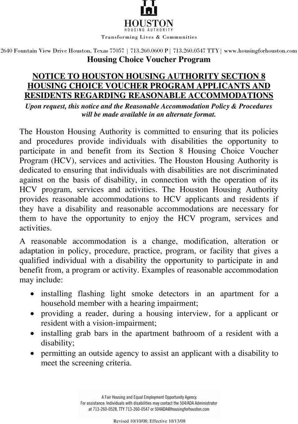 The Houston Housing Authority is committed to ensuring that its policies and procedures provide individuals with disabilities the opportunity to participate in and benefit from its Section 8 Housing