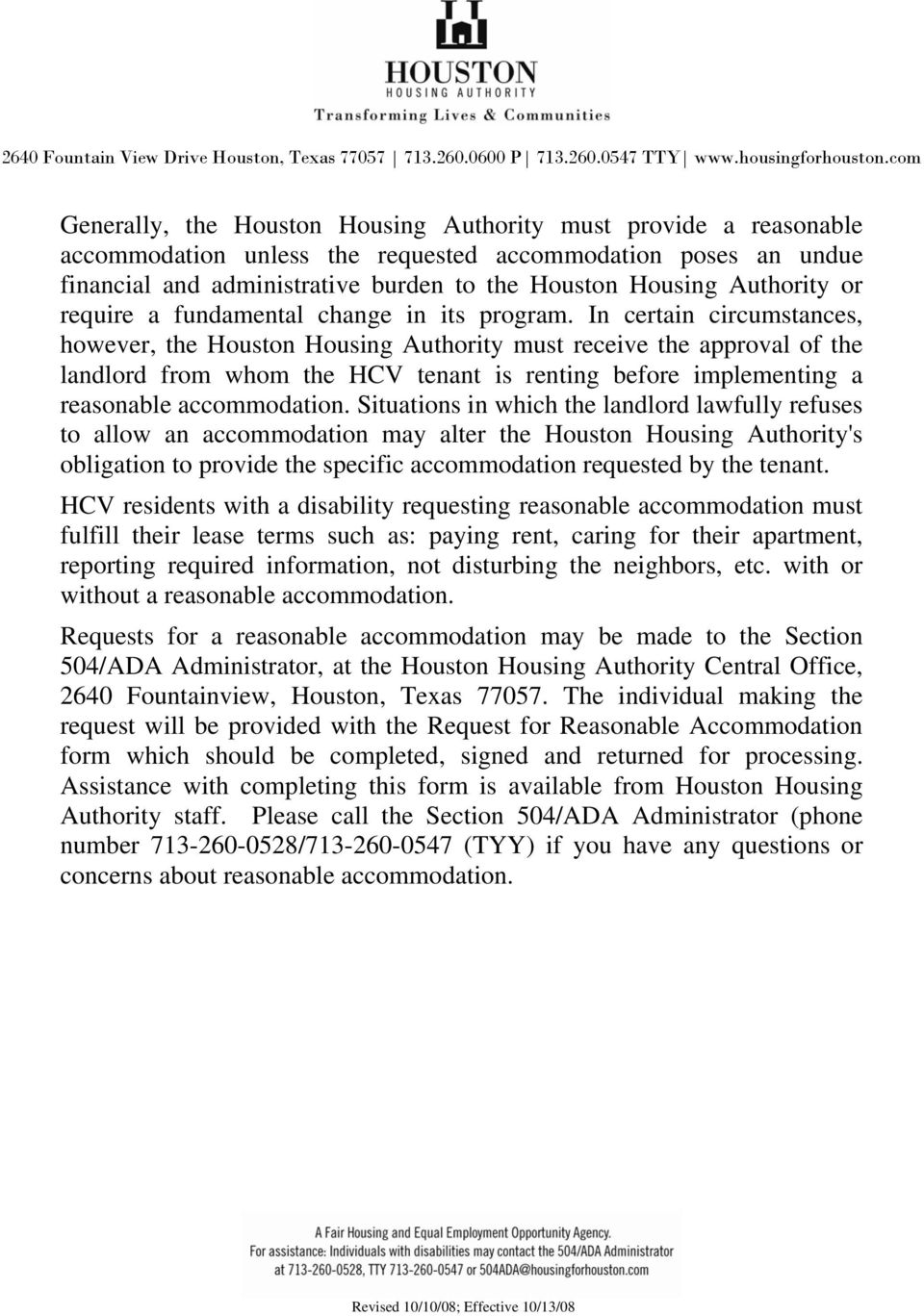In certain circumstances, however, the Houston Housing Authority must receive the approval of the landlord from whom the HCV tenant is renting before implementing a reasonable accommodation.