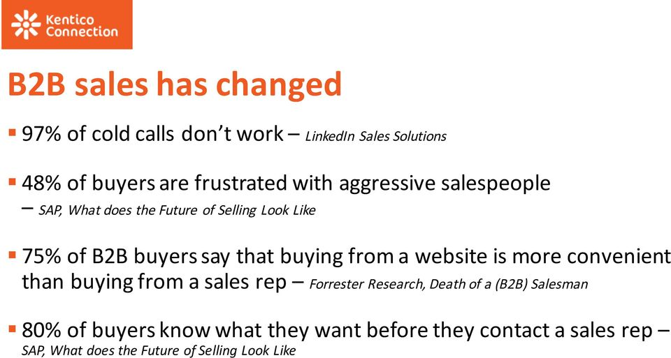 from a website is more convenient than buying from a sales rep Forrester Research, Death of a (B2B) Salesman