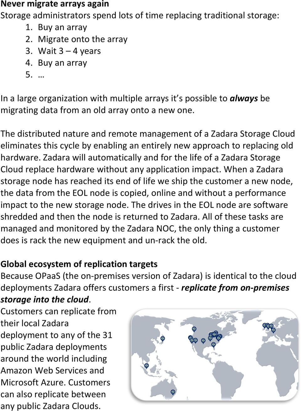 The distributed nature and remote management of a Zadara Storage Cloud eliminates this cycle by enabling an entirely new approach to replacing old hardware.