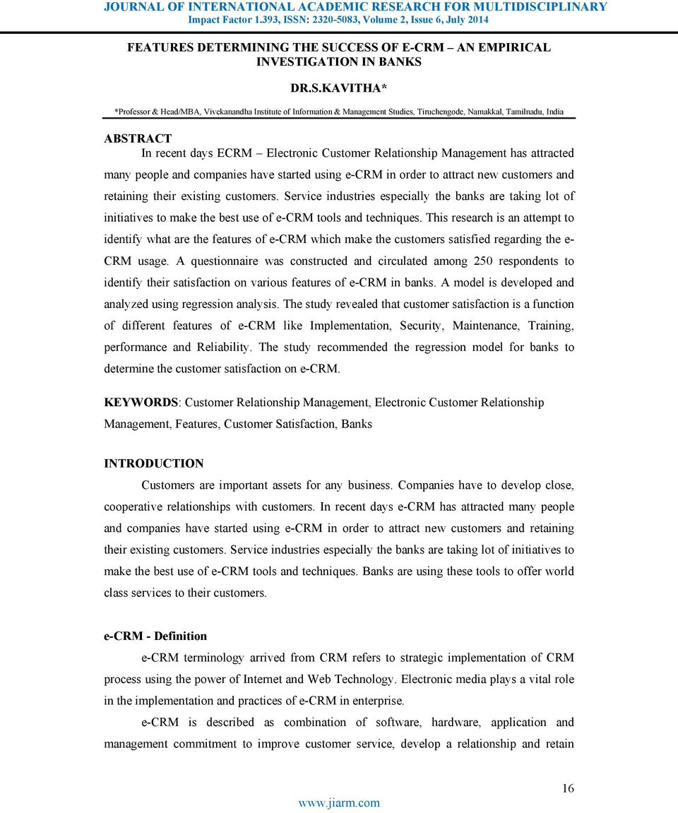 CCESS OF E-CRM AN EMPIRICAL INVESTIGATION IN BANKS DR.S.KAVITHA* *Professor & Head/MBA, Vivekanandha Institute of Information & Management Studies, Tiruchengode, Namakkal, Tamilnadu, India ABSTRACT