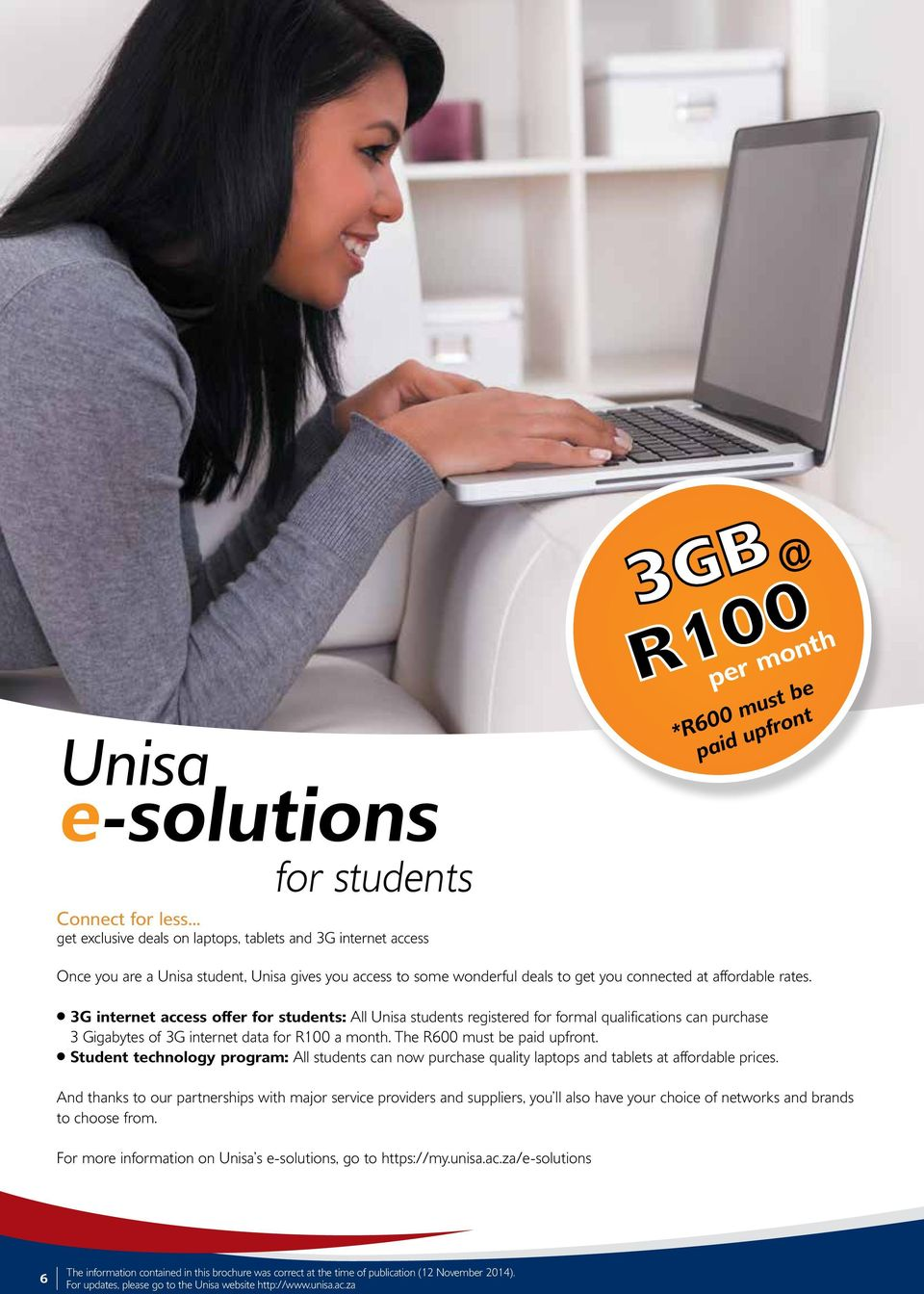 3G internet access offer for students: All Unisa students registered for formal qualifications can purchase 3 Gigabytes of 3G internet data for R100 a month. The R600 must be paid upfront.