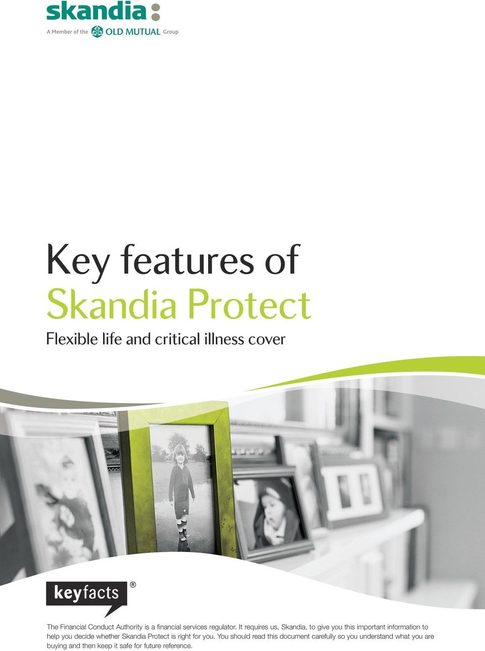 It requires us, Skandia, to give you this important information to help you decide whether