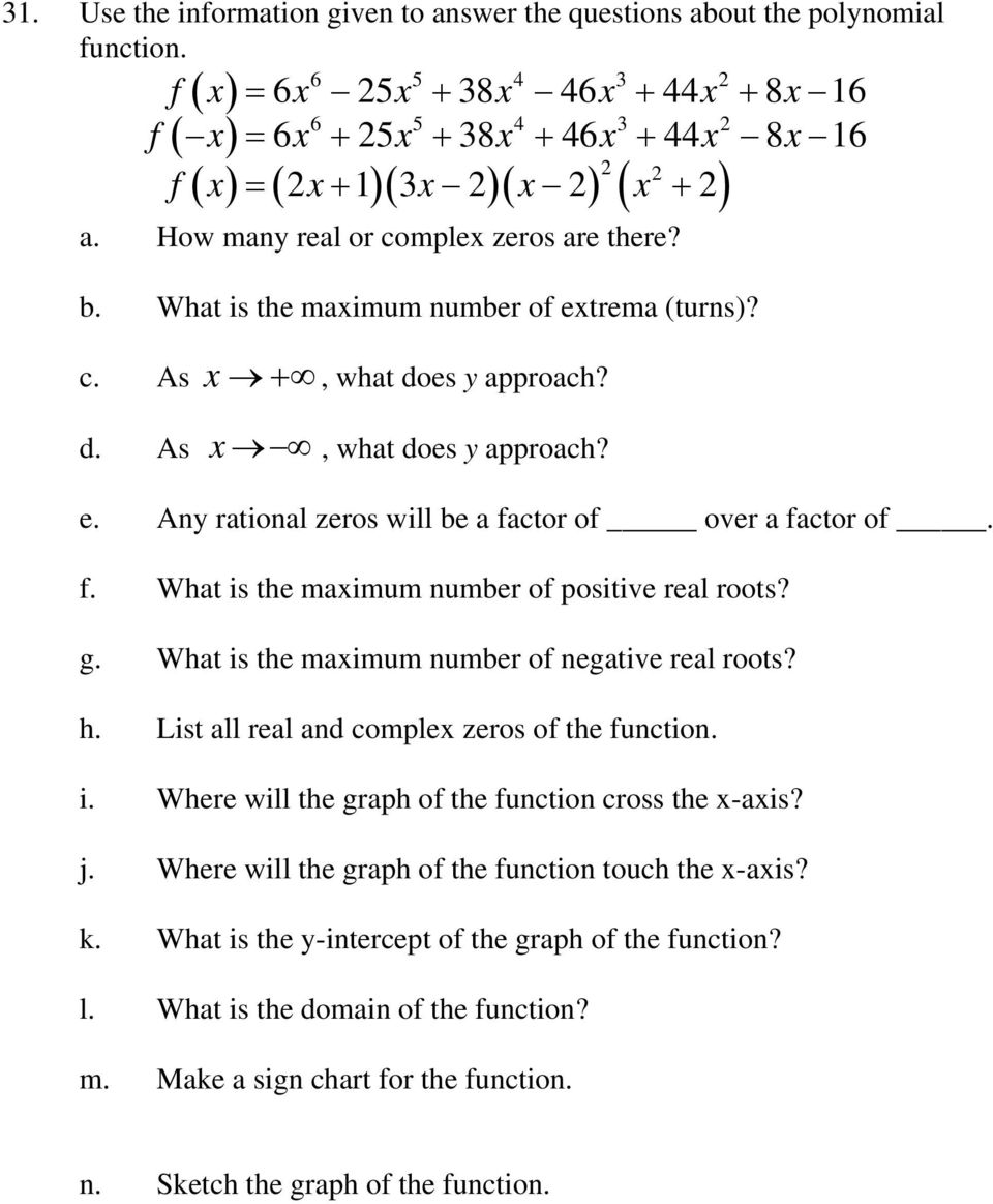 Wht is the mximum number of extrem (turns)? c. As x +, wht does y pproch? d. As x, wht does y pproch? e. Any rtionl zeros will be fctor of over fctor of. f. Wht is the mximum number of positive rel roots?