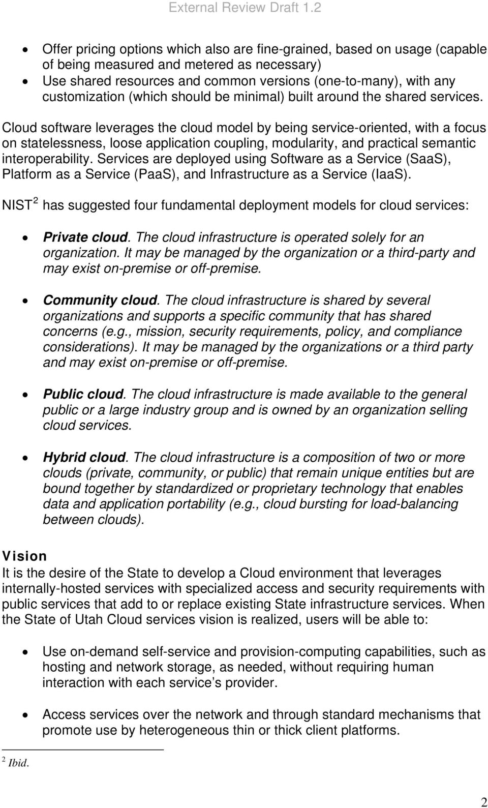 Cloud software leverages the cloud model by being service-oriented, with a focus on statelessness, loose application coupling, modularity, and practical semantic interoperability.