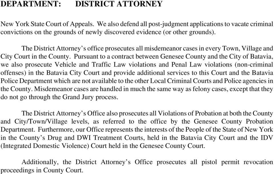 Pursuant to a contract between Genesee County and the City of Batavia, we also prosecute Vehicle and Traffic Law violations and Penal Law violations (non-criminal offenses) in the Batavia City Court