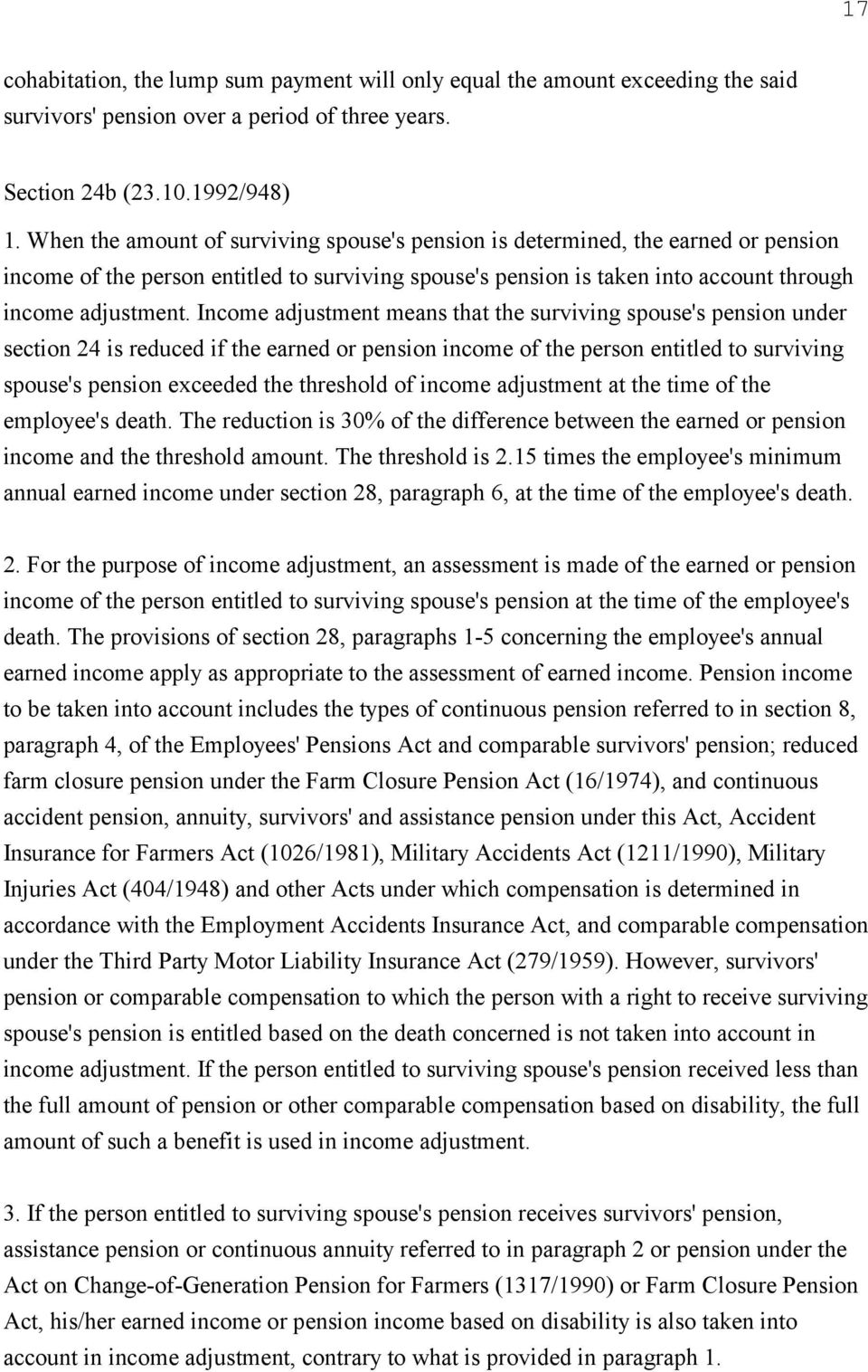 Income adjustment means that the surviving spouse's pension under section 24 is reduced if the earned or pension income of the person entitled to surviving spouse's pension exceeded the threshold of