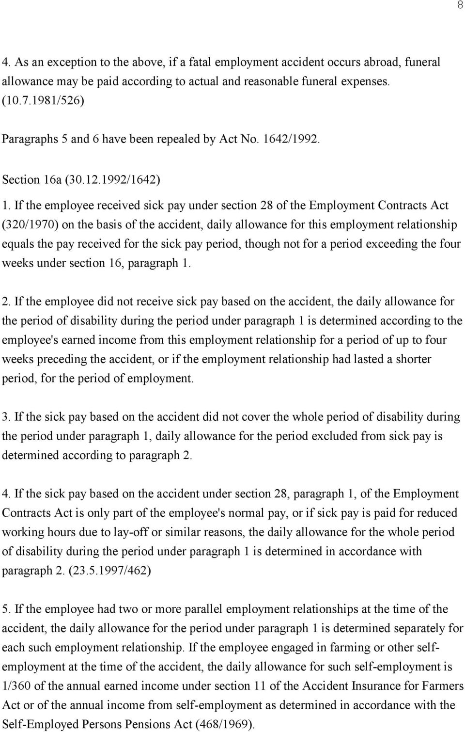 If the employee received sick pay under section 28 of the Employment Contracts Act (320/1970) on the basis of the accident, daily allowance for this employment relationship equals the pay received