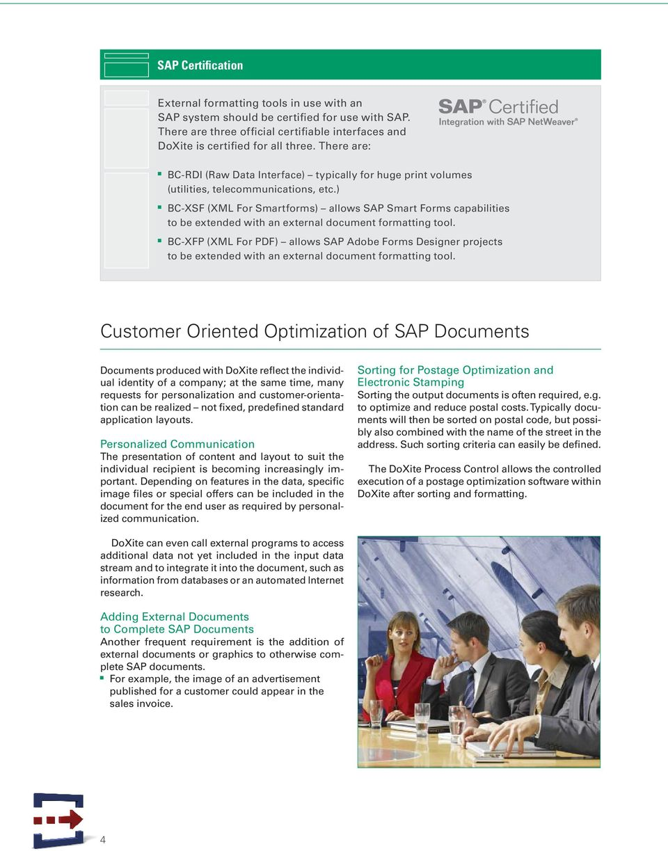 ) BC-XSF (XML For Smartforms) allows SAP Smart Forms capabilities to be extended with an external document formatting tool.