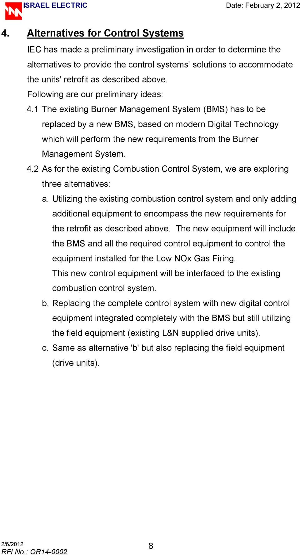1 The existing Burner Management System (BMS) has to be replaced by a new BMS, based on modern Digital Technology which will perform the new requirements from the Burner Management System. 4.