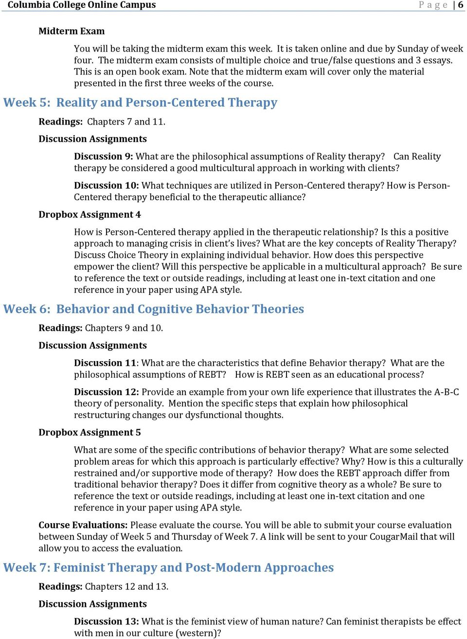 Note that the midterm exam will cover only the material presented in the first three weeks of the course. Week 5: Reality and Person-Centered Therapy Readings: Chapters 7 and 11.