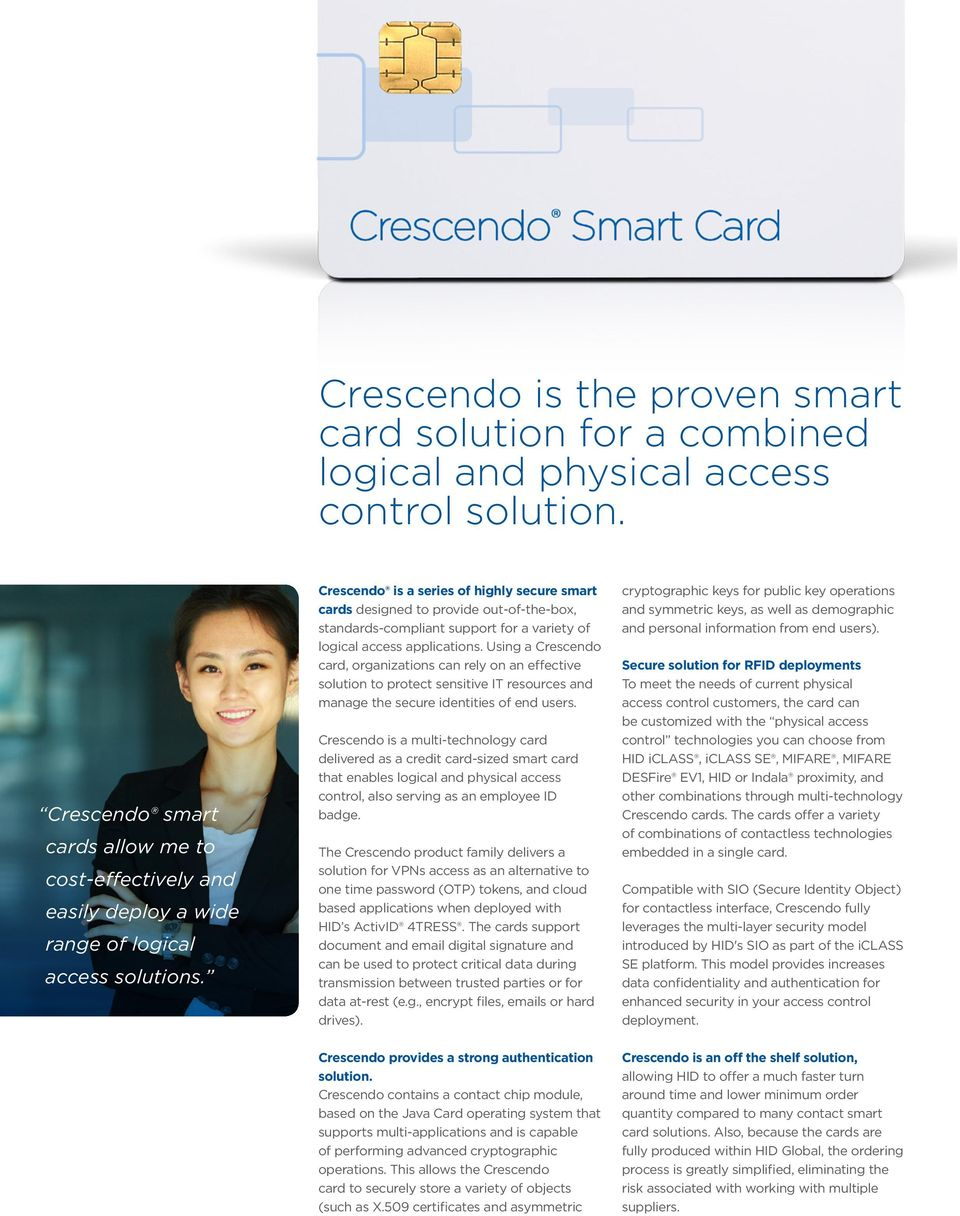 Crescendo is a series of highly secure smart cards designed to provide out-of-the-box, standards-compliant support for a variety of logical access applications.
