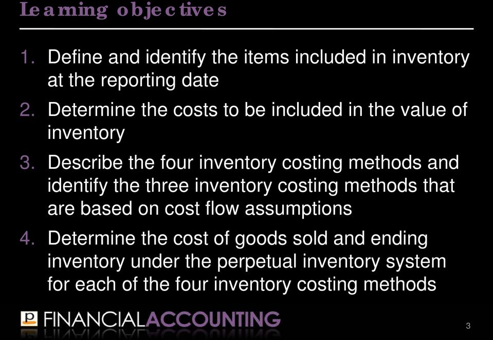 Describe the four inventory ing methods and identify the three inventory ing methods that are based on