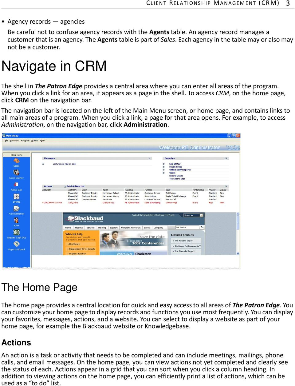 Navigate in CRM The shell in ThePatron Edge provides a central area where you can enter all areas of the program. When you click a link for an area, it appears as a page in the shell.