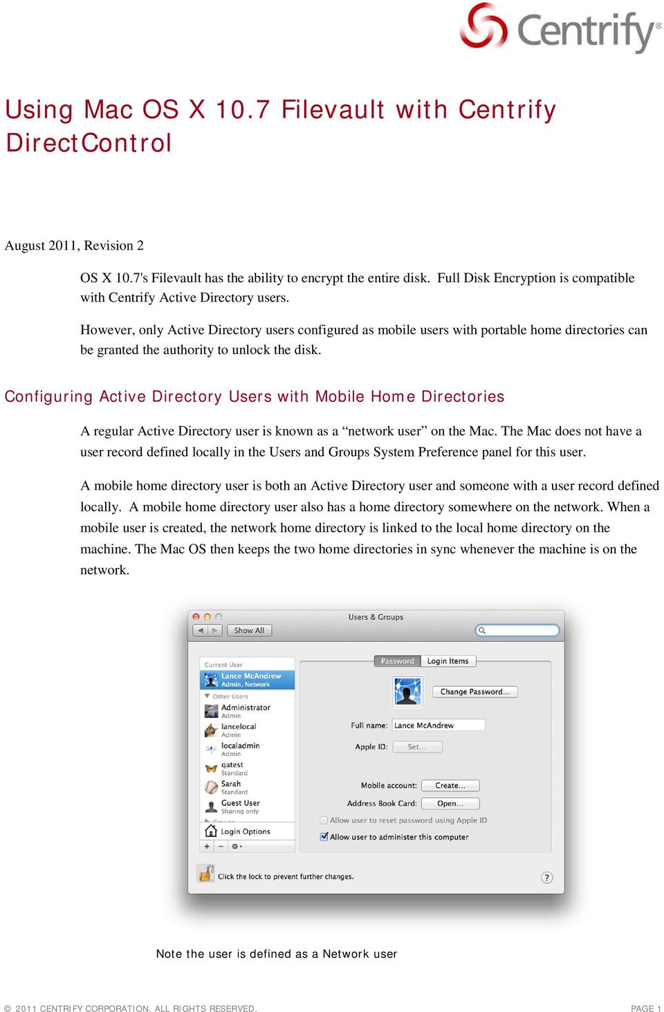 However, only Active Directory users configured as mobile users with portable home directories can be granted the authority to unlock the disk.