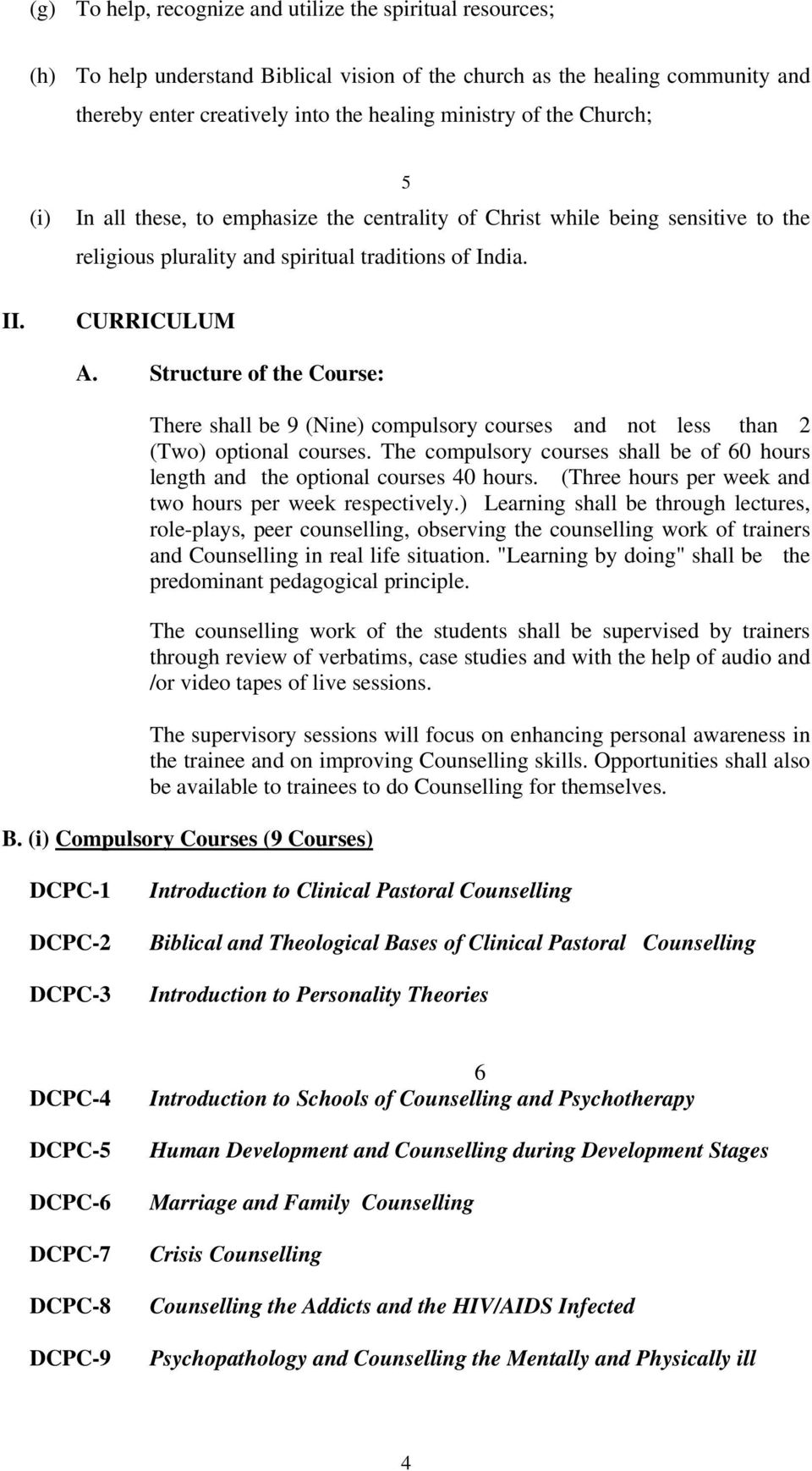 Structure of the Course: There shall be 9 (Nine) compulsory courses and not less than 2 (Two) optional courses. The compulsory courses shall be of 60 hours length and the optional courses 40 hours.