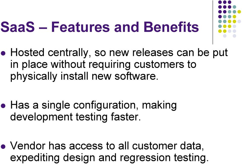 Has a single configuration, making development testing faster.