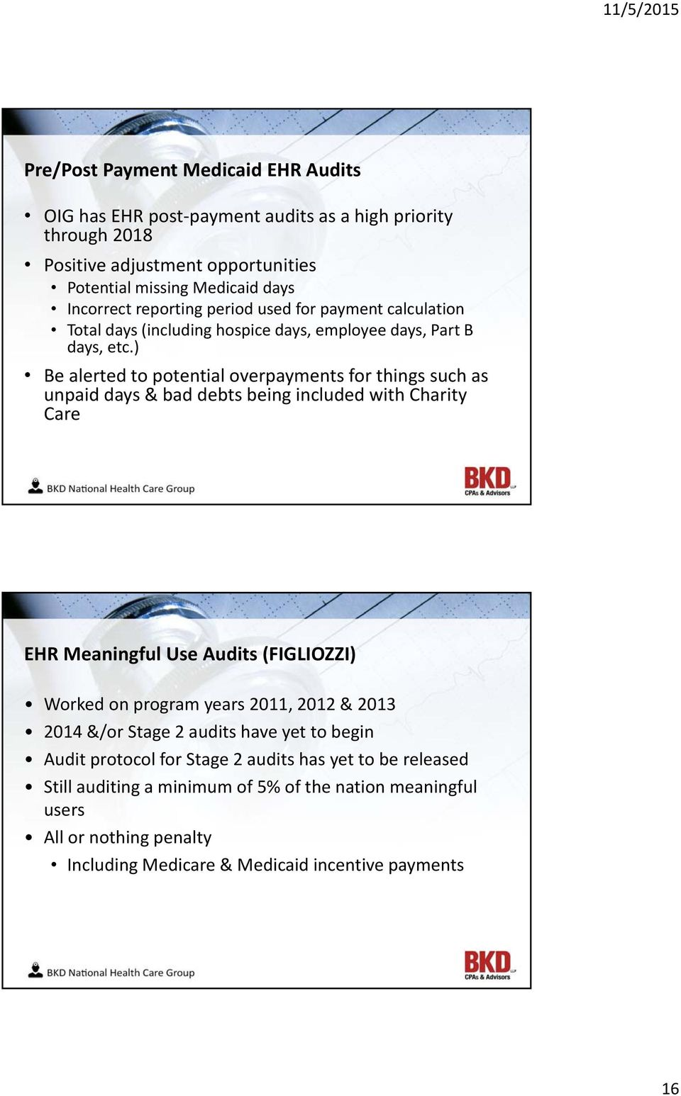 ) Be alerted to potential overpayments for things such as unpaid days & bad debts being included with Charity Care EHR Meaningful Use Audits (FIGLIOZZI) Worked on program years