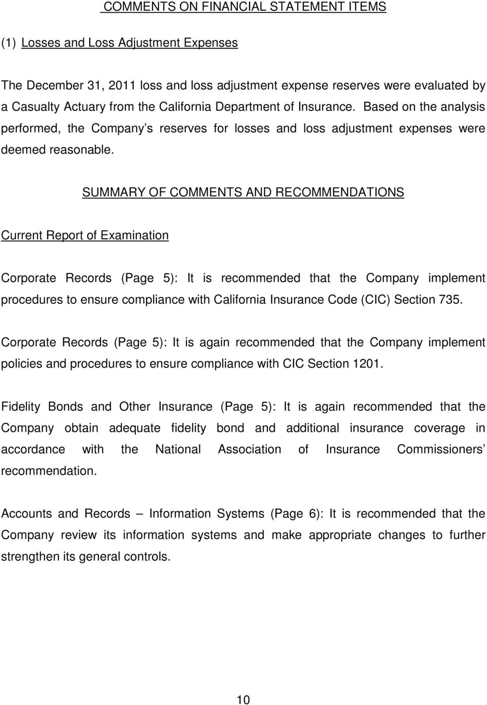 SUMMARY OF COMMENTS AND RECOMMENDATIONS Current Report of Examination Corporate Records (Page 5): It is recommended that the Company implement procedures to ensure compliance with California