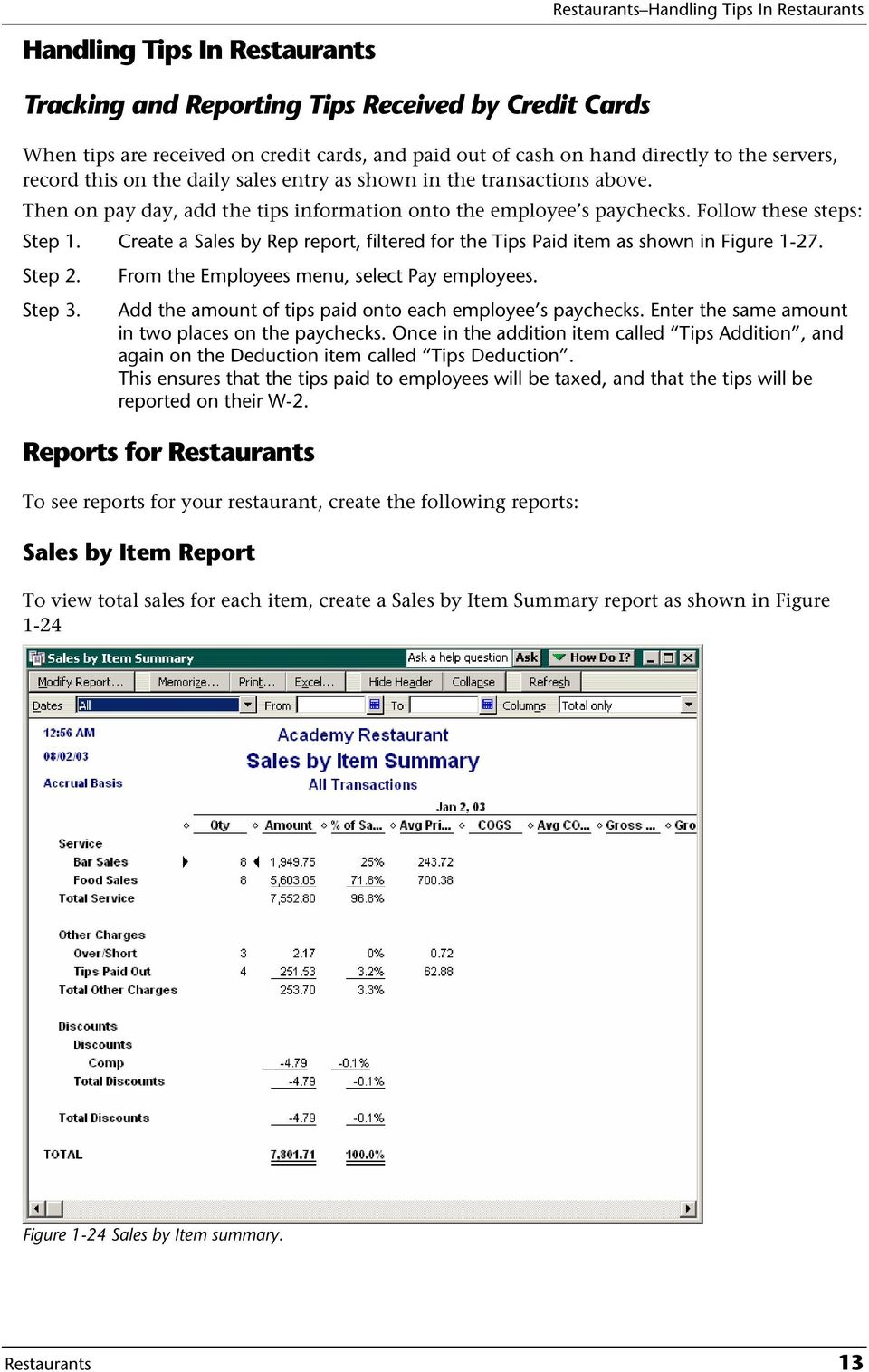 Create a Sales by Rep report, filtered for the Tips Paid item as shown in Figure 1-27. Step 2. From the Employees menu, select Pay employees. Step 3.
