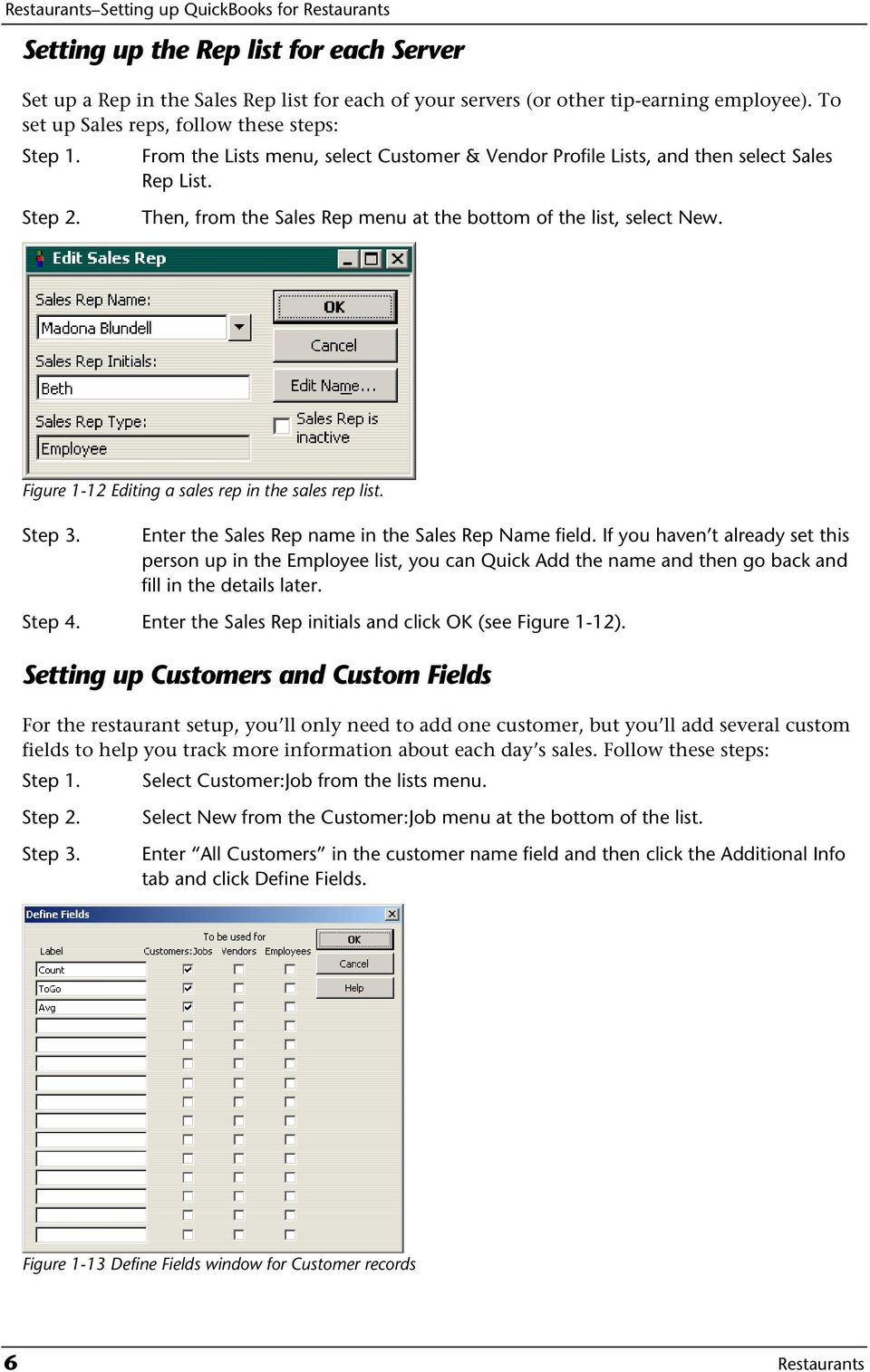 Then, from the Sales Rep menu at the bottom of the list, select New. Figure 1-12 Editing a sales rep in the sales rep list. Step 3. Enter the Sales Rep name in the Sales Rep Name field.