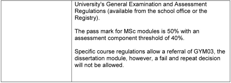 The pass mark for MSc modules is 50% with an assessment component threshold of 40%.