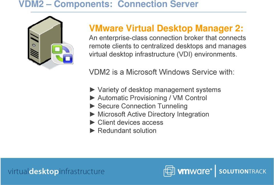 VDM2 is a Microsoft Windows Service with: Variety of desktop management systems Automatic Provisioning / VM