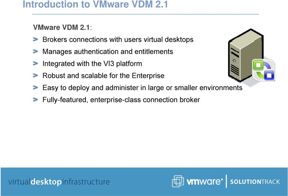 entitlements Integrated with the VI3 platform Robust and scalable for the