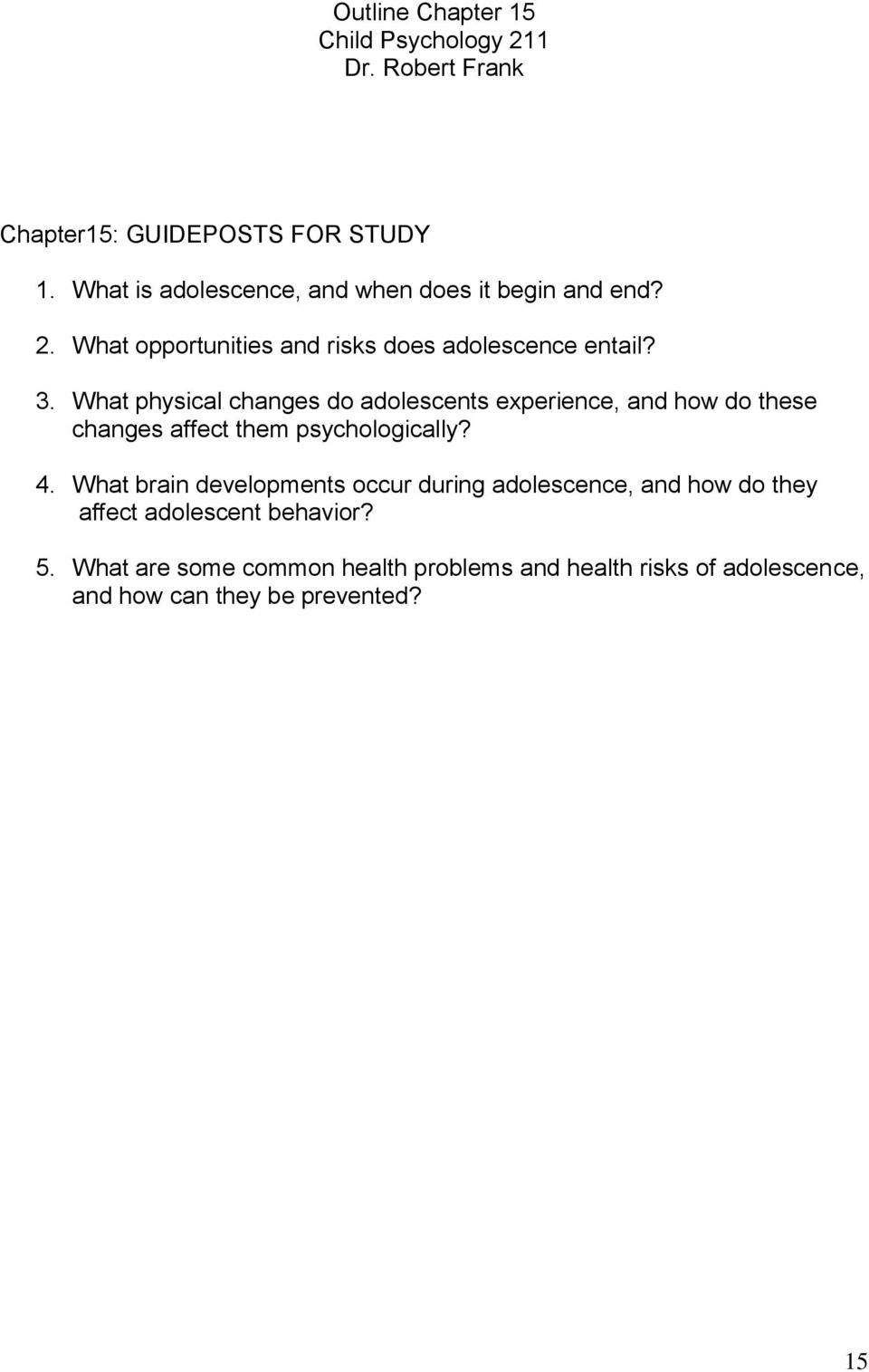 What physical changes do adolescents experience, and how do these changes affect them psychologically? 4.
