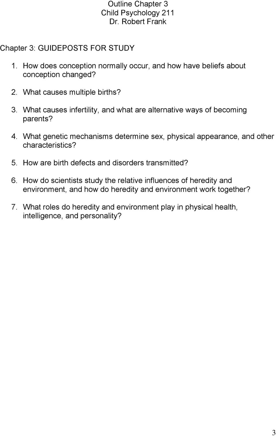 What genetic mechanisms determine sex, physical appearance, and other characteristics? 5. How are birth defects and disorders transmitted? 6.