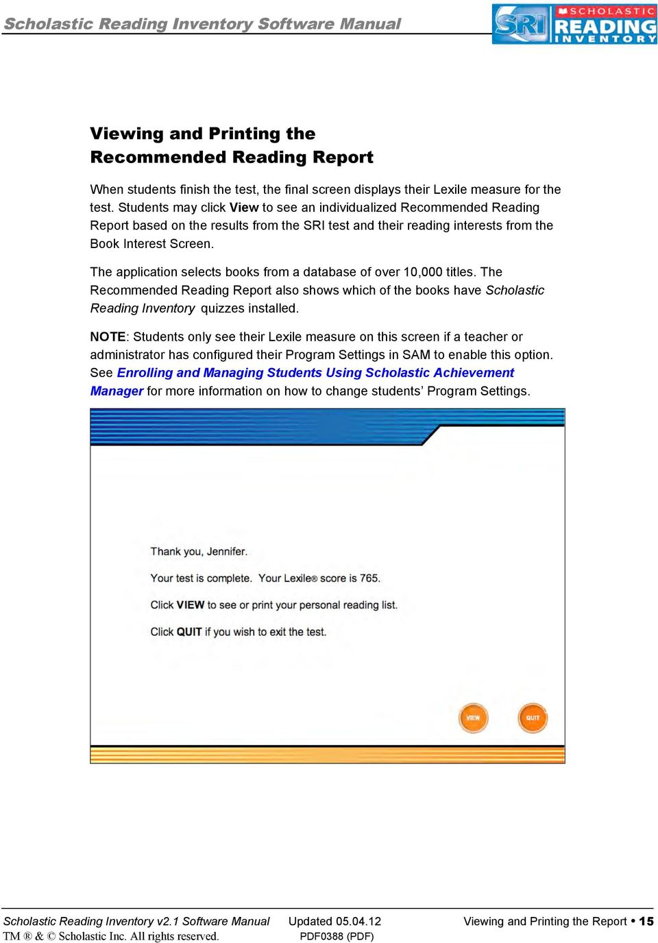 The application selects books from a database of over 10,000 titles. The Recommended Reading Report also shows which of the books have Scholastic Reading Inventory quizzes installed.
