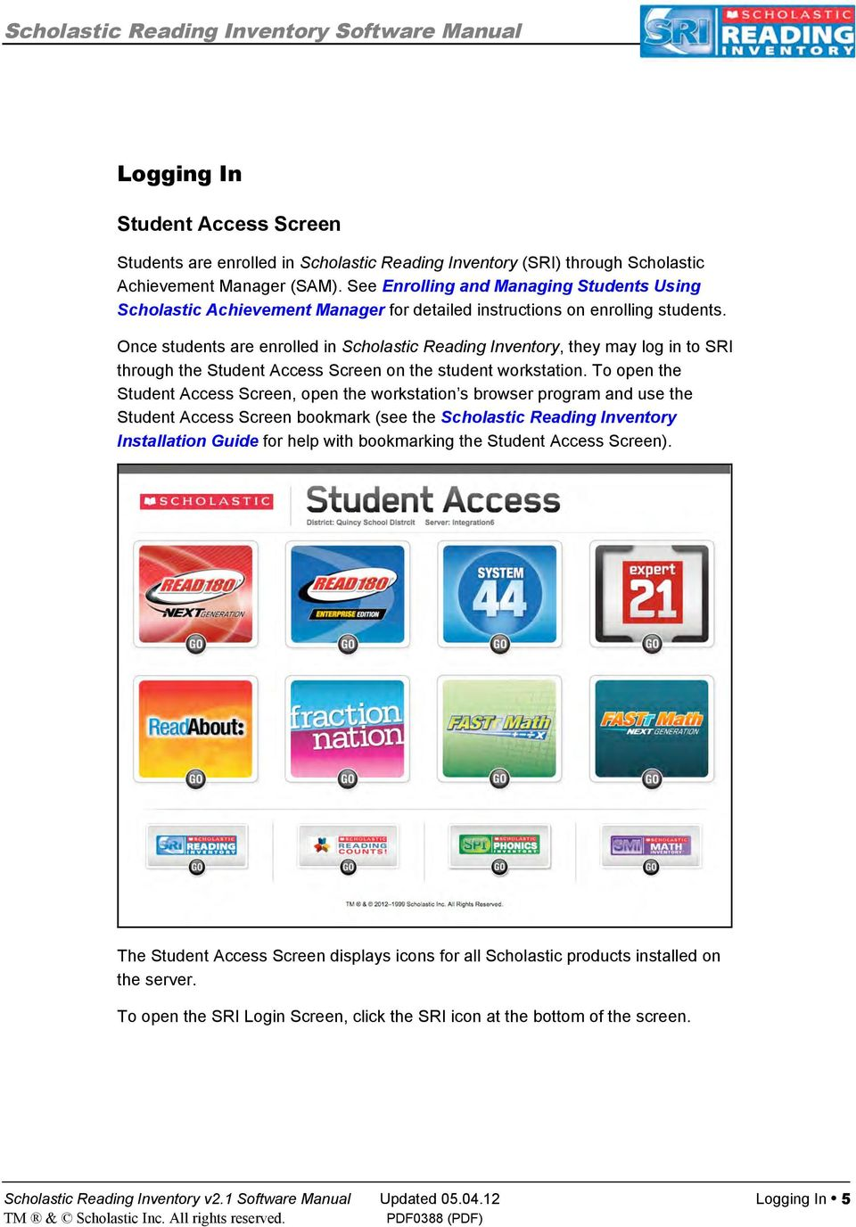 Once students are enrolled in Scholastic Reading Inventory, they may log in to SRI through the Student Access Screen on the student workstation.