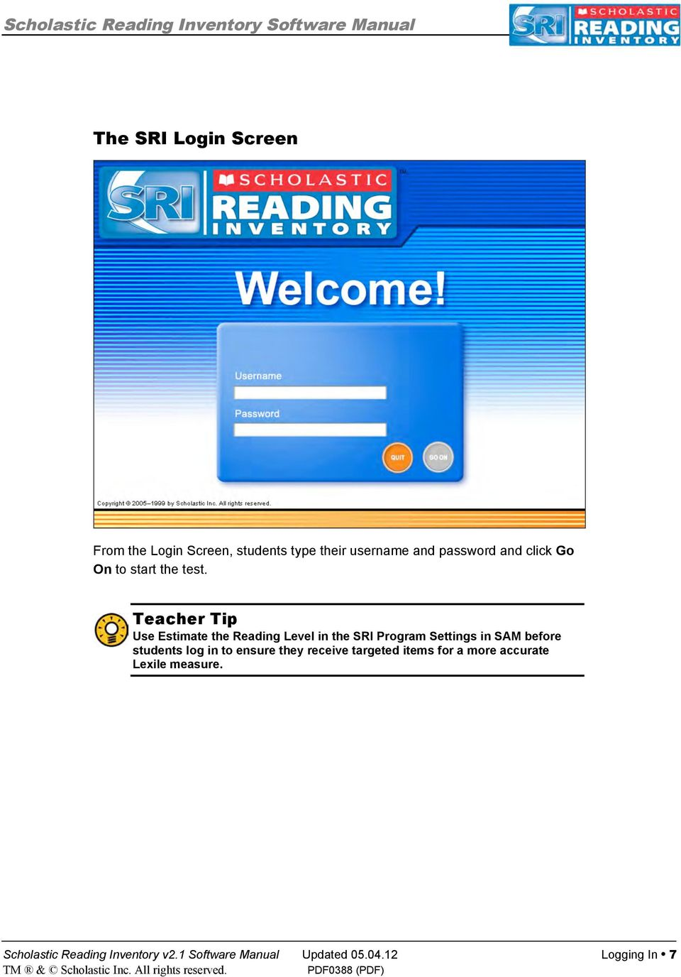 Teacher Tip Use Estimate the Reading Level in the SRI Program Settings in SAM before students