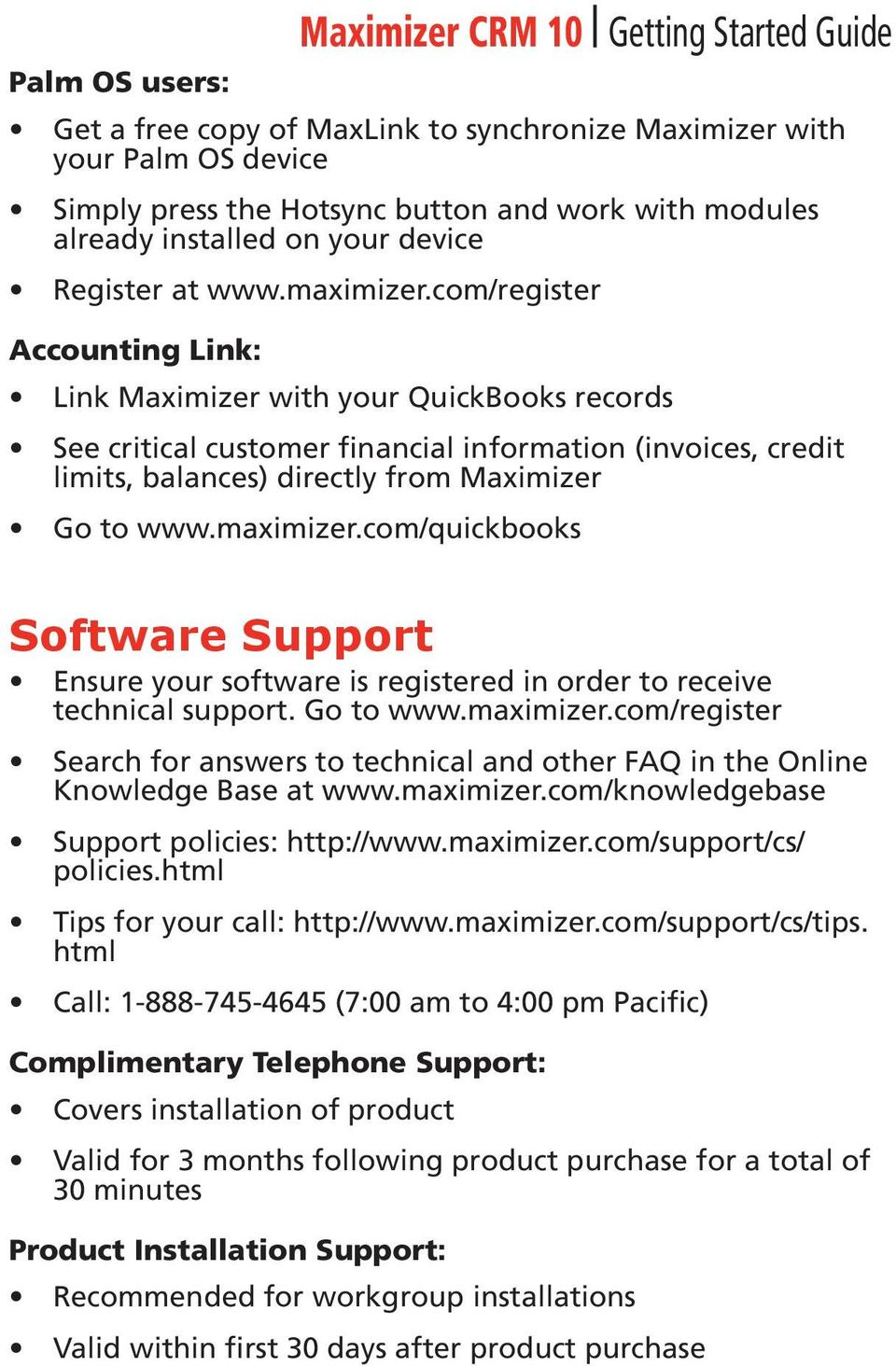 com/register Accounting Link: Link Maximizer with your QuickBooks records See critical customer financial information (invoices, credit limits, balances) directly from Maximizer Go to www.maximizer.
