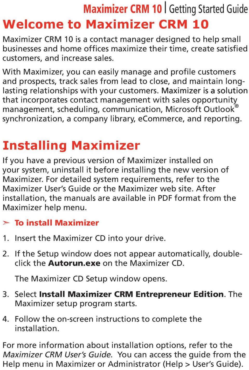 Maximizer is a solution that incorporates contact management with sales opportunity management, scheduling, communication, Microsoft Outlook synchronization, a company library, ecommerce, and